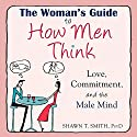 The Woman's Guide to How Men Think: Love, Commitment, and the Male Mind Audiobook by Shawn T. Smith Narrated by Paul Aulridge