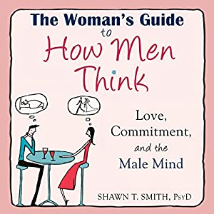 The Woman's Guide to How Men Think: Love, Commitment, and the Male Mind Hörbuch