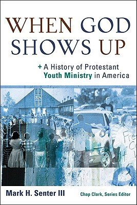 When God Shows Up: A History of Protestant Youth Ministry in America (Youth, Family, and Culture)