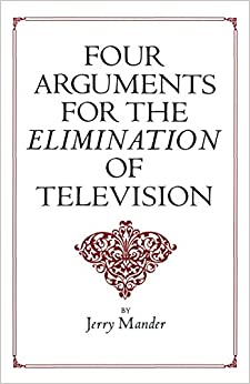 JERRY MANDER FOUR ARGUMENTS FOR THE ELIMINATION OF TELEVISION PDF