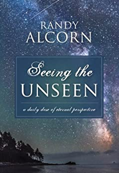 Seeing the Unseen: A Daily Dose of Eternal Perspective by [Alcorn, Randy]