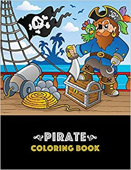 Pirate Coloring Book Pirate Theme Coloring Book For Kids Boys Or Girls Ages 4 8 8 12 Fun Easy Beginner Friendly And Relaxing Coloring Pages About Pirates Ships Treasure Caribbean Etc Art Therapy Coloring