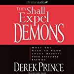 They Shall Expel Demons: What You Need to Know About Demons - Your Invisible Enemies | Derek Prince