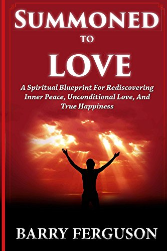 Summoned to love a spiritual blueprint for rediscovering inner summoned to love a spiritual blueprint for rediscovering inner peace unconditional love and malvernweather Images