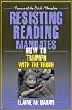 img - for By Elaine M. Garan - Resisting Reading Mandates: How to Triumph with the Truth: 1st (first) Edition book / textbook / text book