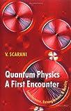 Quantum Physics - A First Encounter, Valerio Scarani, 0198570473