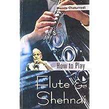 How To Play Flute & Shehnai