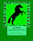 HORSE SILHOUETTES Knitting and Crochet Patterns, Angela Foster, 146624710X