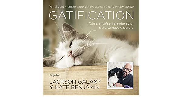 Amazon.com: Gatification: Cómo diseñar la mejor casa para tu gato y para ti (Spanish Edition) eBook: Jackson Galaxy: Kindle Store