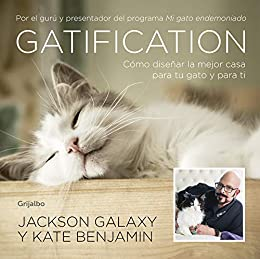 Gatification: Cómo diseñar la mejor casa para tu gato y para ti (Spanish Edition