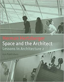 Space and the Architect: Lessons for Students in Architecture 2:  Amazon.co.uk: Herman Hertzberger: 9789064507335: Books