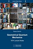 Geometrical Quantum Mechanics: 1974 Lecture Notes (Lecture Notes Series) (Volume 3)