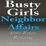 Busty Girls Neighbor Affairs: Short Erotic Romance | Ulriche Kacey Padraige