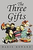 The Three Gifts, Daris Howard, 0595326501