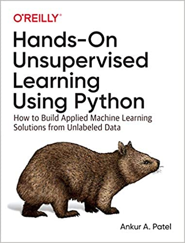 Hands-On Unsupervised Learning Using Python: How to Build