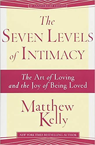 The Seven Levels Of Intimacy Matthew Kelly 9781942611424 Amazon