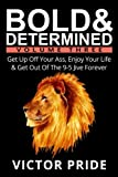 Book cover from Bold & Determined - Volume Three: Get Up Off Your Ass, Enjoy Your Life & Get Out Of The 9-5 Jive Forever (Volume 3)by Victor Pride