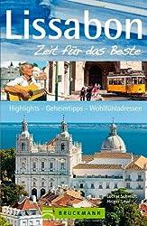 Reiseführer Lissabon - Zeit für das Beste:  Highlights, Geheimtipps, Wohlfühladressen von Palästen über malerische Gassen bis zu Kaffeehäusern oder Bars - inkl. Stadtplanausschnitte für Lissabon