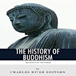 Religions of the World: The History of Buddhism | Charles River Editors