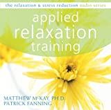 Applied Relaxation Training (Relaxation & Stress Reduction Audio Series)