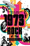 img - for 1973: Rock at the Crossroads book / textbook / text book