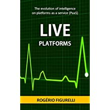 Live Platforms: The evolution of intelligence on platforms as a service (PaaS) (Portuguese Edition)