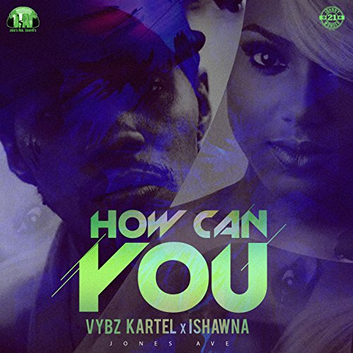 How Can You By Vybz Kartel Feat Ishawna On Amazon Music