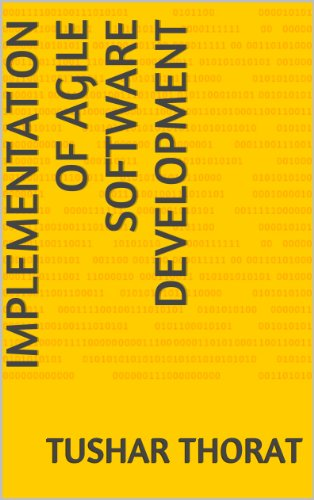 Implementation of Agile Software Development by [Thorat, Tushar]