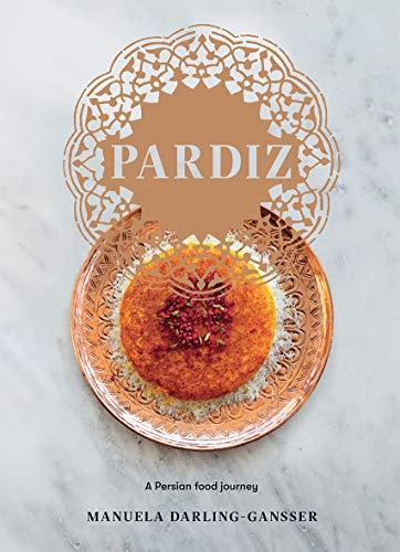 Pardiz: A Persian Food Journey by Manuela Darling-Gansser