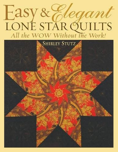 Easy & Elegant Lone Star Quilts: All the WOW Without the (Lone Star Quilt Pattern)