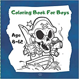 Coloring Book For Boys Age 8 12 Fun Coloring Book For Children Advanced Coloring Pages For Teenagers Tweens Older Kids Stress Relief Relaxation Skeletons And Pirates Children S Books W Sz Magic Books