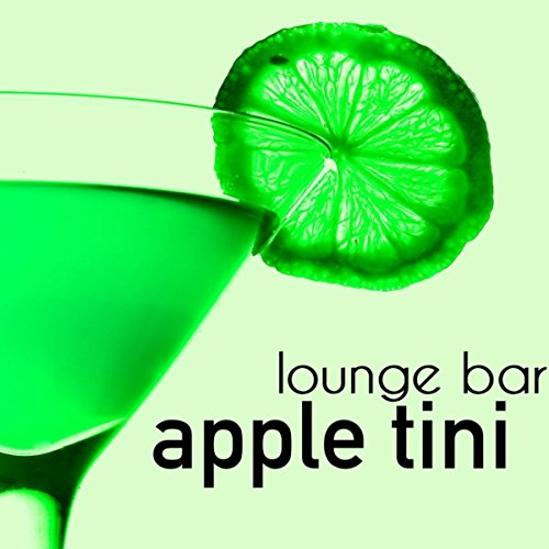 Apple Tini – Soothing Music for Lounge Bar, Relaxing Moments with Friends, Talk, Drink and Party Night](Apple Tini)