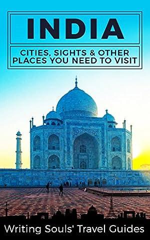 India: Cities, Sights & Other Places You Need To Visit (India, Mumbai, Delhi, Bengaluru, Hyderabad, Rajasthan, Chennai Book (India Rajasthan)