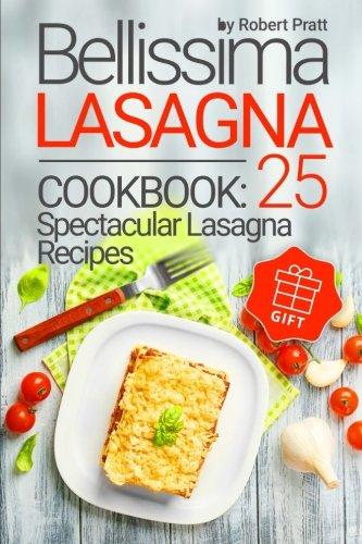 Bellissima Lasagna Cookbook: 25 Spectacular Lasagna Recipes