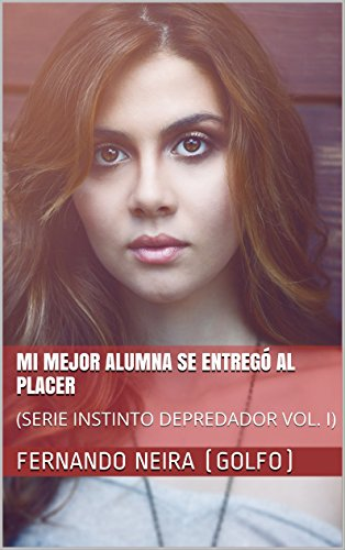 Mi mejor alumna se entregó al placer: (SERIE INSTINTO DEPREDADOR VOL. I) (Spanish Edition)