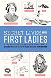 Secret Lives of the First Ladies: What Your Teachers Never Told You About the Women of the White House