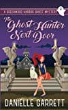 The Ghost Hunter Next Door: A Beechwood Harbor Ghost Mystery (Beechwood Harbor Ghost Mysteries) (Volume 1)
