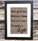 Home Office Decor | Inspirational quotes Wall Art | Never Get So Busy Making A Living That You Forget To Make A Life | Hessian Fabric Decor | Girl Quotes