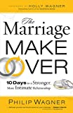 img - for The Marriage Makeover: 10 Days to a Stronger More Intimate Relationship book / textbook / text book