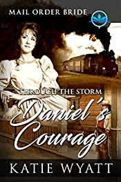 Through The Storm Daniels Courage Clean And Wholesome Historical Mail Order Bride Of