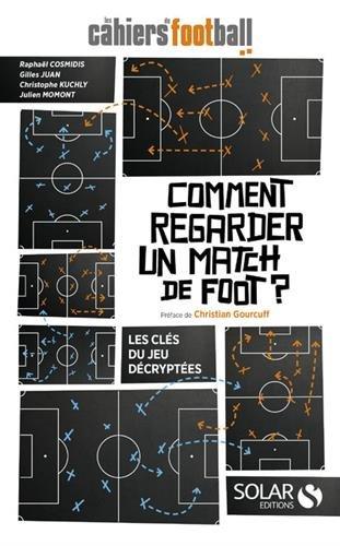 comment regarder un match de foot les cles du jeu decryptees amazon ca les cahiers du football books