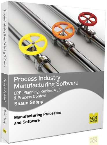 Process Industry Manufacturing Software: ERP, Planning, Recipe, MES & Process Control ebook