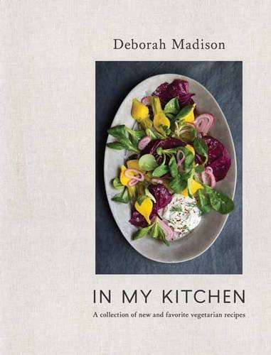 In My Kitchen: A Collection of New and Favorite Vegetarian Recipes by Deborah Madison