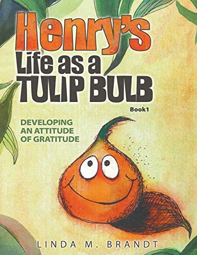 Henry's Life as a Tulip Bulb: Developing an Attitude of Gratitude (Book 1)