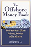 img - for The Offshore Money Book: How to Move Assets Offshore for Privacy, Protection, and Tax Advantage by Arnold Cornez (1998-04-03) book / textbook / text book