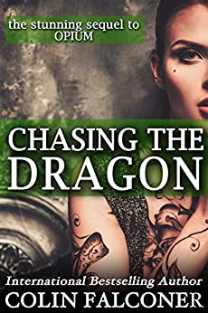 Chasing the Dragon: a story of love, redemption and the Chinese triads (Opium Book 2) by [Falconer, Colin]