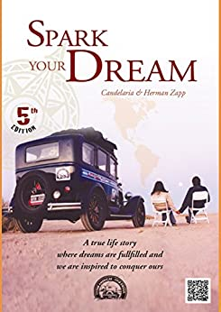 Spark your Dream: A true life Story where Dreams are fullfilled and we are inspired to conquer ours. by [Zapp, Herman, Candelaria Zapp]