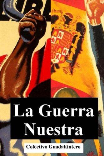 La Guerra Nuestra: Relatos cruzados durante la Guerra Civil española escritos por diferentes autores. (Spanish Edition)