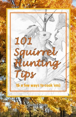 101 Squirrel Hunting Tips (& a few ways to cook 'em) by Dennis Trisler - Stone Mall River