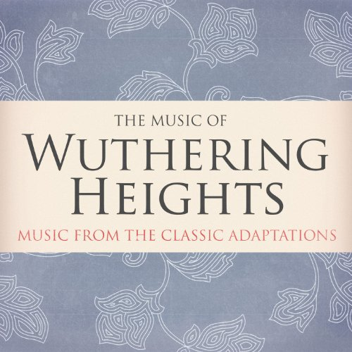 The Music of Wuthering Heights - Music from the Classic Adaptions